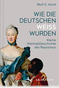 Wie die Deutschen weiß wurden - Hund, Wulf D.