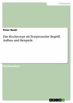Das Kochrezept als Textprozedur. Begriff, Aufbau und Beispiele (eBook, PDF)