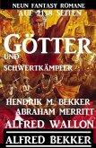 Götter und Schwertkämpfer: Neun Fantasy-Romane auf 2138 Seiten (eBook, ePUB)