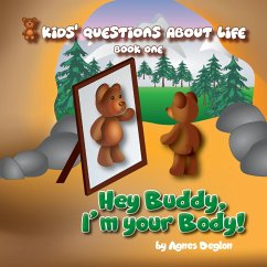 Hey Buddy, I'm your Body! (Kids' Questions About Life, #1) (eBook, ePUB) - Deglon, Agnes