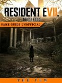 Resident Evil 7 Biohazard Unofficial Game Guide (eBook, ePUB)