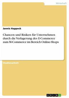Chancen und Risiken für Unternehmen durch die Verlagerung des E-Commerce zum M-Commerce im Bereich Online-Shops (eBook, PDF)