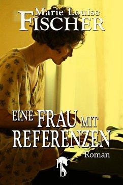 Eine Frau mit Referenzen (eBook, ePUB) - Fischer, Marie Louise