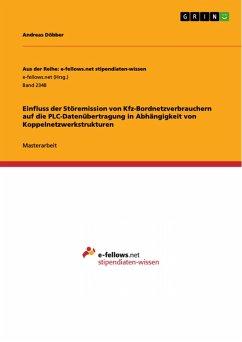 Einfluss der Störemission von Kfz-Bordnetzverbrauchern auf die PLC-Datenübertragung in Abhängigkeit von Koppelnetzwerkstrukturen (eBook, PDF)