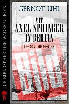Mit Axel Springer in Berlin (eBook, ePUB) - Uhl, Gernot