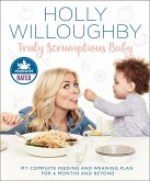 Truly Scrumptious Baby: My complete feeding and weaning plan for 6 months and beyond (eBook, ePUB)