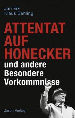 Attentat auf Honecker und andere Besondere Vorkommnisse (eBook, ePUB) - Eik, Jan; Behling, Klaus
