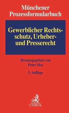 Münchener Prozessformularbuch Bd. 5: Gewerblicher Rechtsschutz, Urheber- und Presserecht