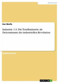 Industrie 1.0. Die Textilindustrie als Determinante der industriellen Revolution