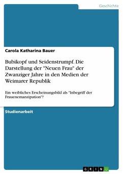 """Bubikopf und Seidenstrumpf. Die Darstellung der """"Neuen Frau"""" der Zwanziger Jahre in den Medien der Weimarer Republik"""