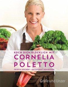 Koch dich glücklich mit Cornelia Poletto (Mängelexemplar) - Poletto, Cornelia