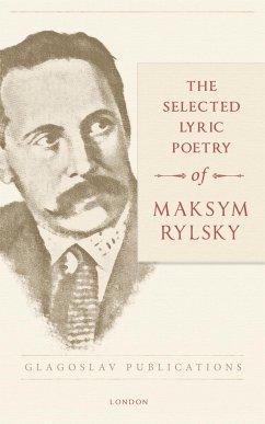 The Selected Lyric Poetry Of Maksym Rylsky - Rylsky, Maksym