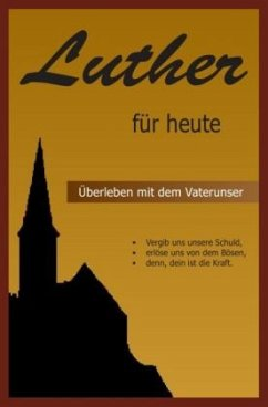Luther für heute - Überleben mit dem Vaterunser - Luther, Martin