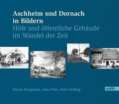 Aschheim und Dornach in Bildern - Bergmann, Nicole; Pütz, Anja; Stilling, Peter