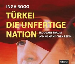 Türkei, die unfertige Nation, 6 Audio-CDs - Rogg, Inga