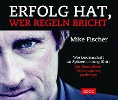 Erfolg hat, wer Regeln bricht, 4 Audio-CDs - Fischer, Mike