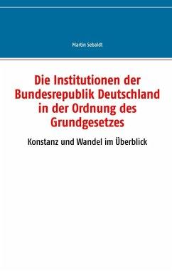 Die Institutionen der Bundesrepublik Deutschland in der Ordnung des Grundgesetzes (eBook, ePUB)