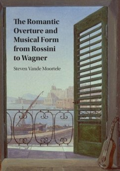 Romantic Overture and Musical Form from Rossini to Wagner (eBook, PDF) - Moortele, Steven Vande