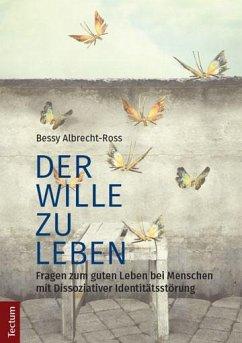 Der Wille zu leben - Albrecht-Ross, Bessy