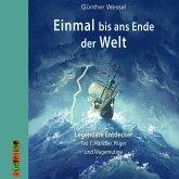Einmal bis ans Ende der Welt - Legendäre Entdecker, 1 Audio-CD