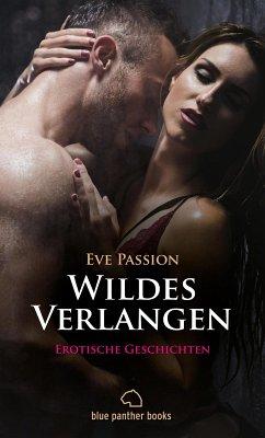 Wildes Verlangen   12 Erotische Geschichten (eBook, ePUB) - Passion, Eve