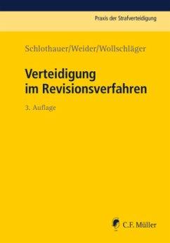 Verteidigung im Revisionsverfahren - Schlothauer, Reinhold; Weider, Hans-Joachim; Wollschläger, Sebastian