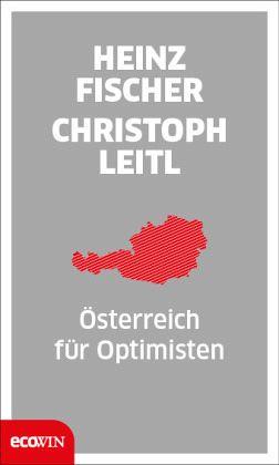 Österreich für Optimisten - Fischer, Heinz; Leitl, Christoph