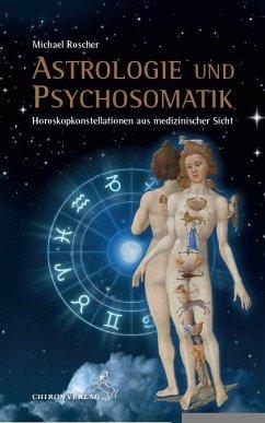 Astrologie und Psychsomatik - Roscher, Michael