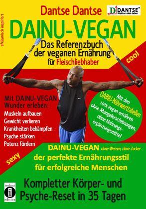 DAINU-VEGAN - Das Referenzbuch der veganen Ernährung für Fleischliebhaber: Kompletter Psyche- und Körper-Reset in 35 Tagen - Dantse, Dantse