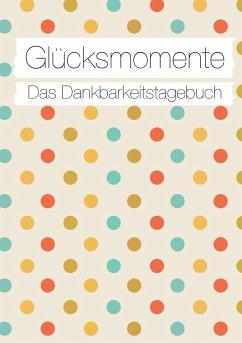 Glücksmomente: Das Dankbarkeitstagebuch (Konfetti) - Neuberger, Nicole