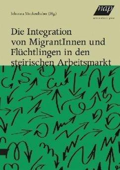 Die Integration von MigrantInnen und Flüchtling...