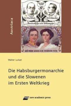 Die Habsburgermonarchie und die Slowenen im 1. Weltkrieg - Lukan, Walter