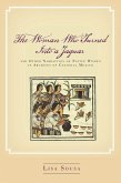The Woman Who Turned Into a Jaguar, and Other Narratives of Native Women in Archives of Colonial Mexico (eBook, ePUB)