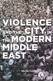 Violence and the City in the Modern Middle East (eBook, ePUB)