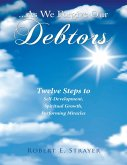 ...As We Forgive Our Debtors: Twelve Steps to Self-Development, Spiritual Growth, Performing Miracles (eBook, ePUB)