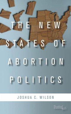 The New States of Abortion Politics (eBook, ePUB) - Wilson, Joshua C.