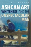 Ashcan Art, Whiteness, and the Unspectacular Man (eBook, PDF)