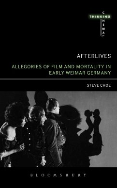 Afterlives: Allegories of Film and Mortality in Early Weimar Germany (eBook, ePUB) - Choe, Steve