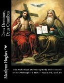 Deus Dominus, Deus Omnibus: The Alchemical and Out-of-Body Travel Secret to the Philosopher's Stone - God Lord, God All (eBook, ePUB)