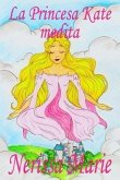 La Princesa Kate medita (libro para niños sobre meditación de atención plena para niños, cuentos infantiles, libros infantiles, libros para los niños, libros para niños, bebes, libros infantiles) (eBook, ePUB)