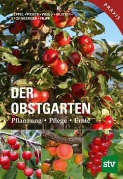 Der Obstgarten - Keppel, Herbert; Pieber, Karl; Weiss, Josef; Muster, Herbert; Spornberger, Andreas; Filipp, Martin