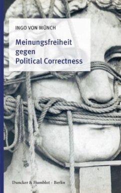 Meinungsfreiheit gegen Political Correctness. - Münch, Ingo von