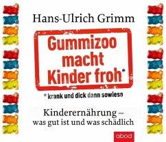 Gummizoo macht Kinder froh, krank und dick dann sowieso (Audio-CDs) - Grimm, Hans-Ulrich