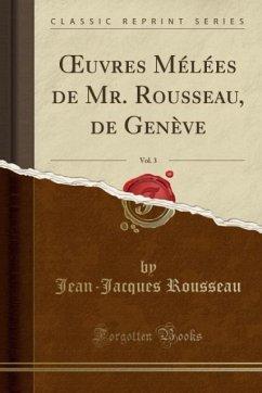 OEuvres Mélées de Mr. Rousseau, de Genève, Vol. 3 (Classic Reprint)