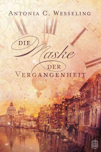 Die Maske der Vergangenheit (eBook, ePUB) - Wesseling, Antonia C.