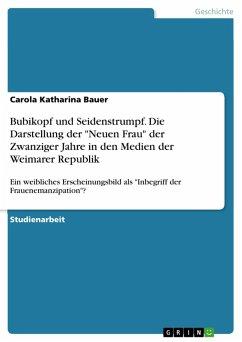 """Bubikopf und Seidenstrumpf. Die Darstellung der """"Neuen Frau"""" der Zwanziger Jahre in den Medien der Weimarer Republik (eBook, PDF)"""