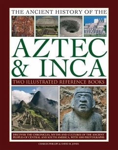 Ancient History of Aztec & Inca: Discover the History, Myths and Cultures of the Ancient Peoples of Central and South America, with 1000 Photographs - Phillips Dr Charles