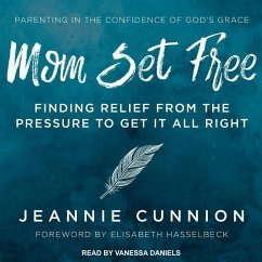 Mom Set Free: Find Relief from the Pressure to Get It All Right - Cunnion, Jeannie