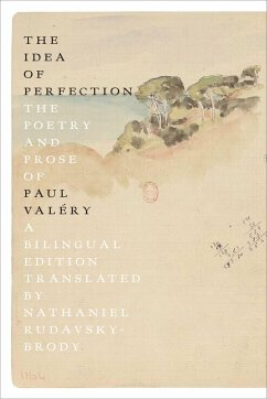 The Idea of Perfection: The Poetry and Prose of Paul Valéry; A Bilingual Edition - Valéry, Paul
