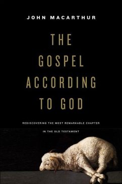 The Gospel According to God: Rediscovering the Most Remarkable Chapter in the Old Testament - MacArthur, John